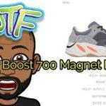 Yeezy Boost 700 Magnet Delay???