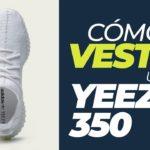 Cómo vestir unos Yeezy 350 – EPISODIO 19