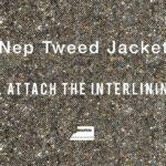 Nep Tweed Jacket #2 Attach the interlining  ハンドメイドツイードジャケット 「芯地貼り・裁ち合わせ」