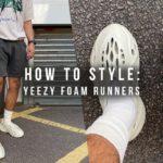 How To Style; YEEZY FOAM RUNNER