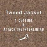 Tweed Jacket #1 Cutting & Attach the interlining ハンドメイドツイードジャケット 「裁断」「芯接着」