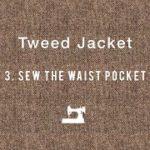 Tweed Jacket #3 Sew the waist pocket ハンドメイドジャケット 「腰ポケット」